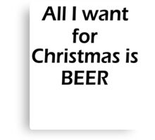 ALL I WANT FOR CHRISTMAS IS BEER Canvas Print