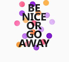 Be Nice Or Go Away Unisex T-Shirt