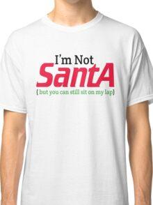 I'M NOT SANTA Classic T-Shirt