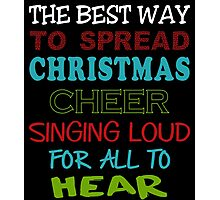 THE BEST WAY TO SPREAD CHRISTMAS CHEER SINGING LOUD FOR ALL TO HEAR Photographic Print