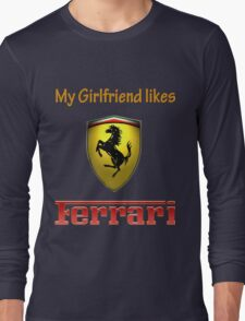 My girlfriend likes a ferrari Long Sleeve T-Shirt