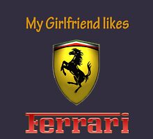 My girlfriend likes a ferrari Unisex T-Shirt