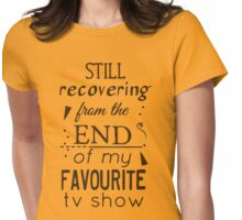 still recovering from the end of my favourite tv show Womens Fitted T-Shirt