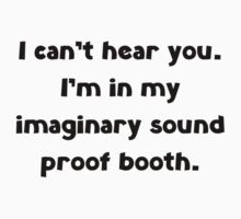 Imaginary Sound Proof Booth by FunniestSayings