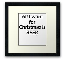 ALL I WANT FOR CHRISTMAS IS BEER Framed Print