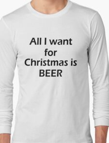 ALL I WANT FOR CHRISTMAS IS BEER Long Sleeve T-Shirt