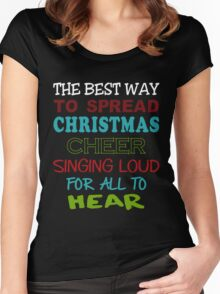 THE BEST WAY TO SPREAD CHRISTMAS CHEER SINGING LOUD FOR ALL TO HEAR Women's Fitted Scoop T-Shirt