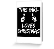 THIS GIRL LOVES CHRISTMAS Greeting Card
