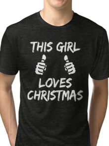 THIS GIRL LOVES CHRISTMAS Tri-blend T-Shirt