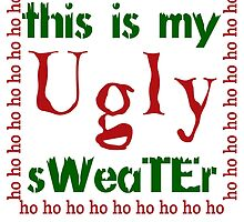 THIS IS MY UGLY SWEATER by fandesigns