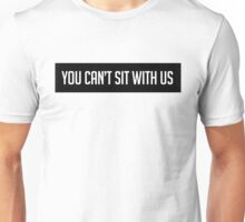 Can't Sit With Us Unisex T-Shirt