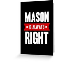 Mason is Always Right Greeting Card
