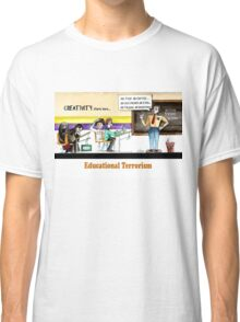 educational terrorism  Classic T-Shirt