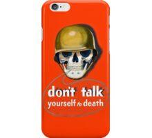 Propaganda Poster WWII ~ Don't Talk Yourself to Death ~ World War 2 ~ 0504  iPhone Case/Skin