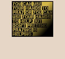 You Can Pray or You Can Help Unisex T-Shirt