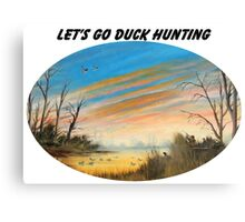 Let's Go Duck Hunting Canvas Print