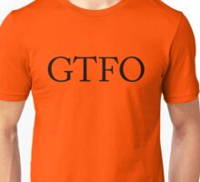 Get the f*ck out Unisex T-Shirt