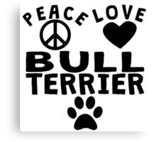 Peace Love Bull Terrier Canvas Print