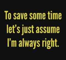 I'm always right by FunniestSayings