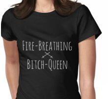 Fire-Breathing Bitch-Queen 2 (White on Black) Womens Fitted T-Shirt