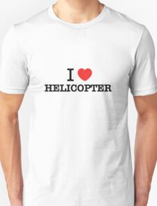 I Love HELICOPTER T-Shirt