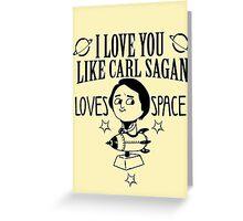 I love you like carl sagan loves space Greeting Card