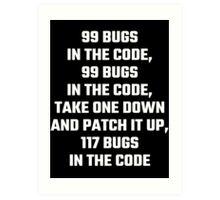 99 Bugs In The Code Art Print