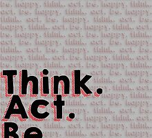Think. Act. Be. Happy by Robert Sirks