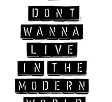 I Don't Wanna Live In The Modern World by lyricallygifted