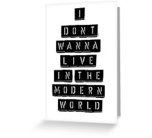 I Don't Wanna Live In The Modern World Greeting Card