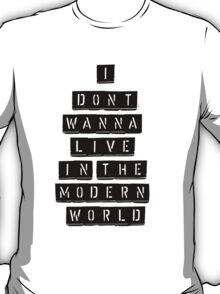 I Don't Wanna Live In The Modern World T-Shirt