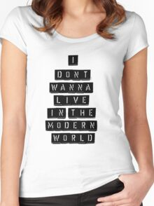 I Don't Wanna Live In The Modern World Women's Fitted Scoop T-Shirt