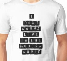 I Don't Wanna Live In The Modern World Unisex T-Shirt