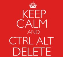 Keep Calm and Ctrl, Alt, Delete by GabriellaHolmes