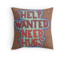 Help Wanted. Need Hugs Throw Pillow
