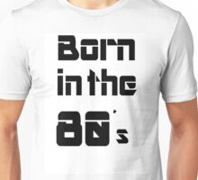 born in the 80s White Unisex T-Shirt