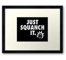 Just Squanch It Framed Print