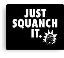 Just Squanch It Canvas Print