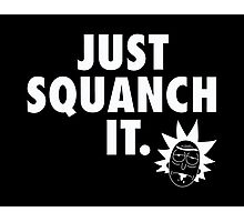 Just Squanch It Photographic Print