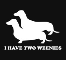 I Have Two Weenies by FunniestSayings