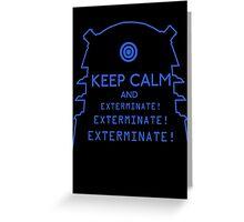 Keep Calm EXTERMINATE Greeting Card