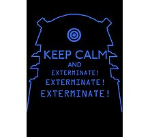 Keep Calm EXTERMINATE Photographic Print