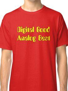 Digital Good Analog Best Classic T-Shirt