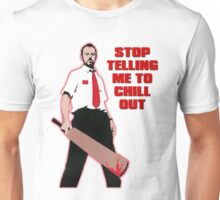 Stop Telling Me To Chill Out Unisex T-Shirt