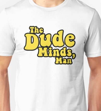 The Dude Minds, Man Unisex T-Shirt