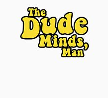The Dude Minds, Man Unisex T-Shirt