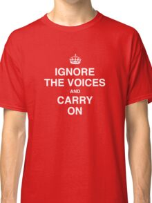 Ignore the Voices - Slogan Tee Classic T-Shirt