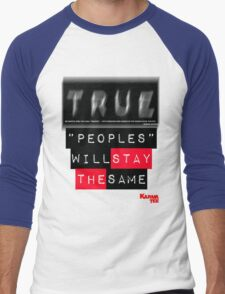 """true """"peoples"""" will stay the same Men's Baseball ¾ T-Shirt"""