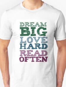 DREAM BIG, LOVE HARD, READ OFTEN Unisex T-Shirt