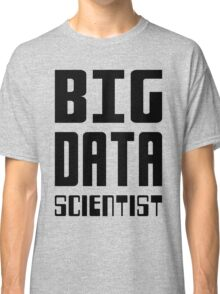 BIG DATA SCIENTIST - Self-ironic Design for Data Scientists Classic T-Shirt